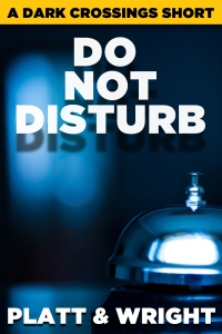 Do Not Disturb the next Dark Crossings short story from Sean Platt and David Wright