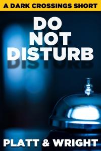 Do Not Disturb the next Dark Crossings short story from Sean Platt and David Wright